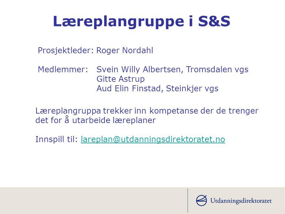 Prosjektleder: Roger Nordahl Medlemmer: Svein Willy Albertsen, Tromsdalen vgs Gitte Astrup Aud Elin Finstad, Steinkjer vgs Læreplangruppe i S&S Lærepl
