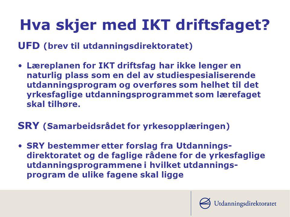 Hva skjer med IKT driftsfaget? UFD (brev til utdanningsdirektoratet) •Læreplanen for IKT driftsfag har ikke lenger en naturlig plass som en del av stu