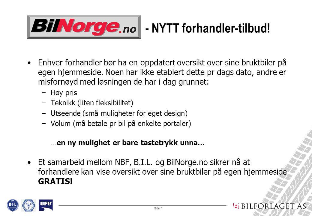 Side 2 •Nøytral design –Nøytralt bruktbilprospekt implementeres i forhandlerens hjemmeside –GRATIS •Skreddersøm –Skreddersøm gjør bruktbilprospektene særegne med unik design –Meget god pris til NBF-medlemmer - NYTT forhandlertilbud!