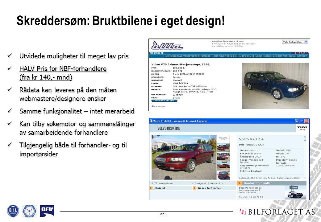 Side 7 Eksempler på skreddersøm:  UNIK presentasjon og design – identisk rådata-leveranse og datakvalitet  MAKS merke/forhandler-profilering