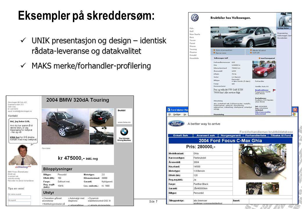 Side 8 •BilNorge.no har hatt fremgang i en tøff konkurranse ved å hele tiden spille på lag med bransjen, både på ønsket teknikk og ikke minst PRIS •BilNorge.no sikrer gratis/rimelig bruktbillister til forhandlerens egne hjemmesider av enkle grunner: –Bilene tilhører forhandleren selv –Forhandleren gjør selv registreringsjobben –Annonseringen foregår på forhandlernes egne hjemmesider… Bransjens portal sikrer forhandlerne gode avtaler