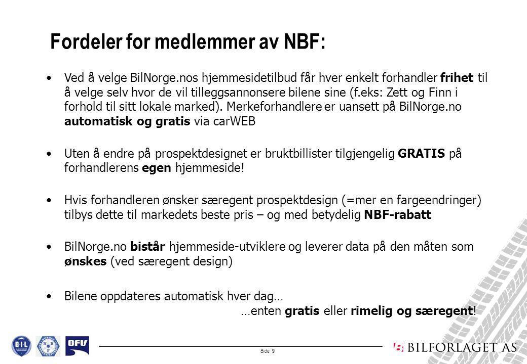 Side 9 Fordeler for medlemmer av NBF: •Ved å velge BilNorge.nos hjemmesidetilbud får hver enkelt forhandler frihet til å velge selv hvor de vil tilleggsannonsere bilene sine (f.eks: Zett og Finn i forhold til sitt lokale marked).