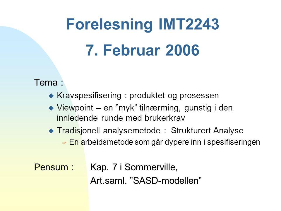 """Forelesning IMT2243 7. Februar 2006 Tema : u Kravspesifisering : produktet og prosessen u Viewpoint – en """"myk"""" tilnærming, gunstig i den innledende ru"""