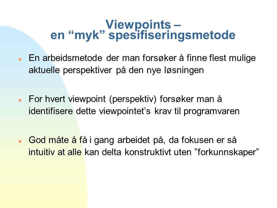 """Viewpoints – en """"myk"""" spesifiseringsmetode n En arbeidsmetode der man forsøker å finne flest mulige aktuelle perspektiver på den nye løsningen n For h"""