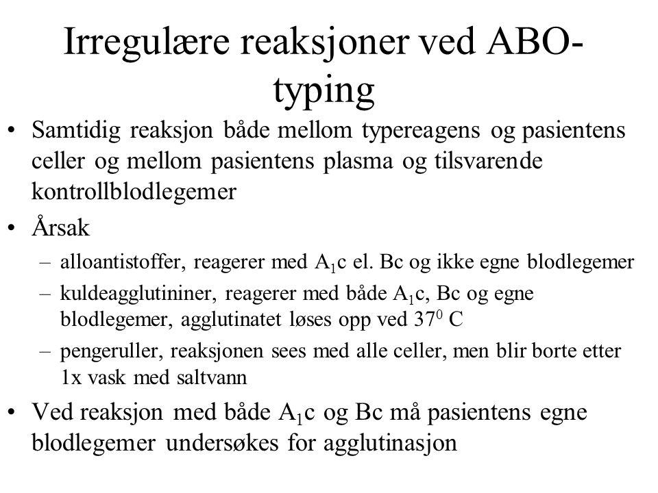 Irregulære reaksjoner ved ABO- typing •Samtidig reaksjon både mellom typereagens og pasientens celler og mellom pasientens plasma og tilsvarende kontr