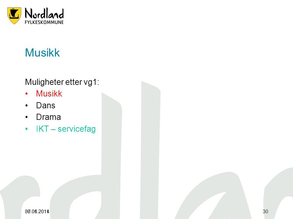 07.01.2011 Musikk Muligheter etter vg1: •Musikk •Dans •Drama •IKT – servicefag 30.06.201430