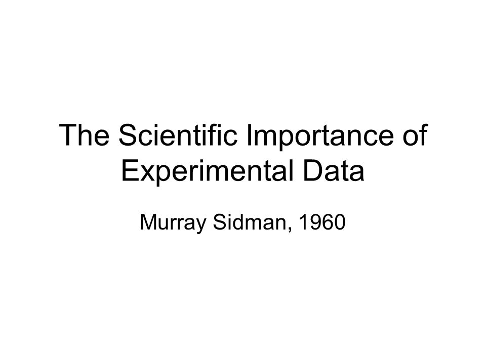 The Scientific Importance of Experimental Data Murray Sidman, 1960
