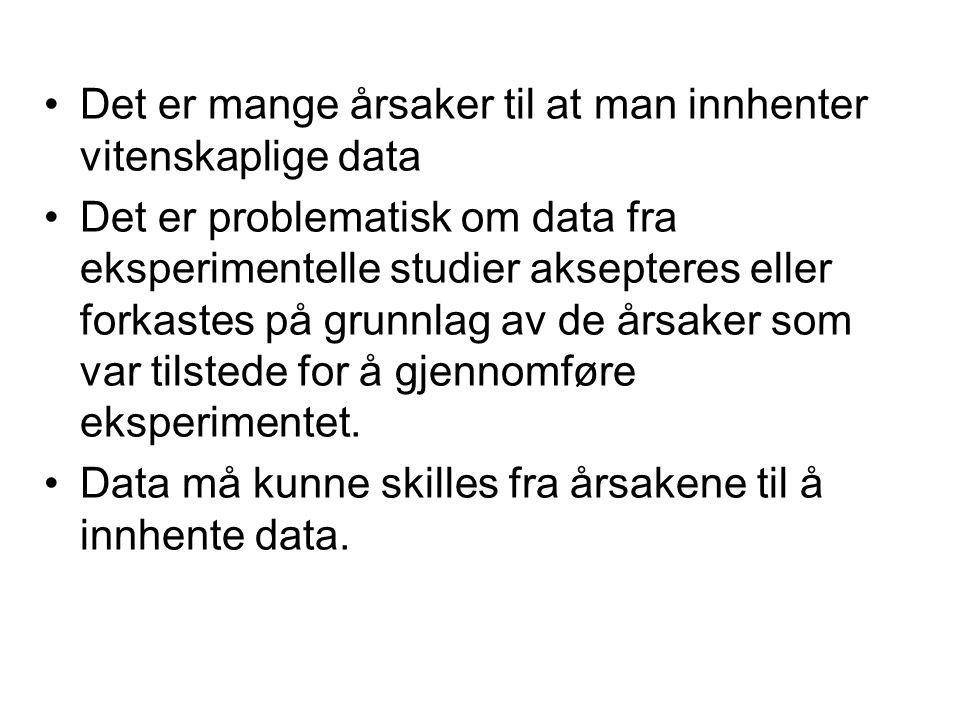 •Det er mange årsaker til at man innhenter vitenskaplige data •Det er problematisk om data fra eksperimentelle studier aksepteres eller forkastes på g