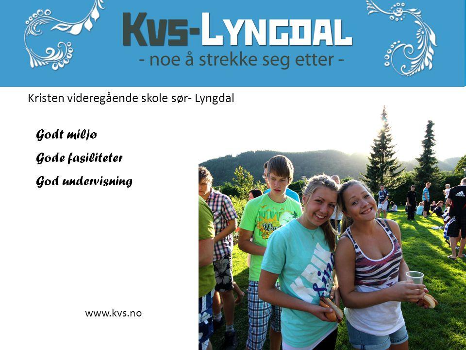 Kristen videregående skole sør- Lyngdal Godt miljø Gode fasiliteter God undervisning www.kvs.no
