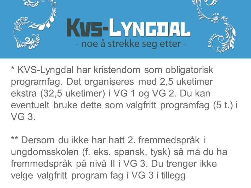* KVS-Lyngdal har kristendom som obligatorisk programfag. Det organiseres med 2,5 uketimer ekstra (32,5 uketimer) i VG 1 og VG 2. Du kan eventuelt bru