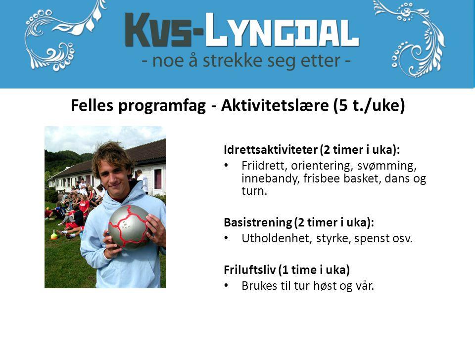 Felles programfag - Aktivitetslære (5 t./uke) Idrettsaktiviteter (2 timer i uka): • Friidrett, orientering, svømming, innebandy, frisbee basket, dans