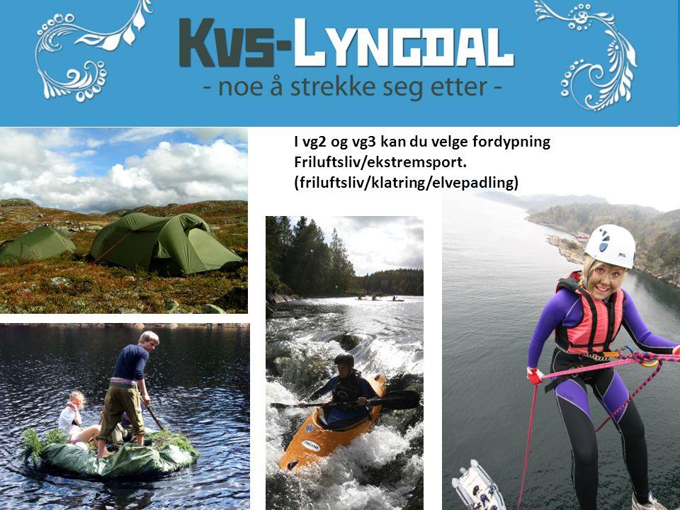 www.kvs-lyngdal.no I vg2 og vg3 kan du velge fordypning Friluftsliv/ekstremsport. (friluftsliv/klatring/elvepadling)