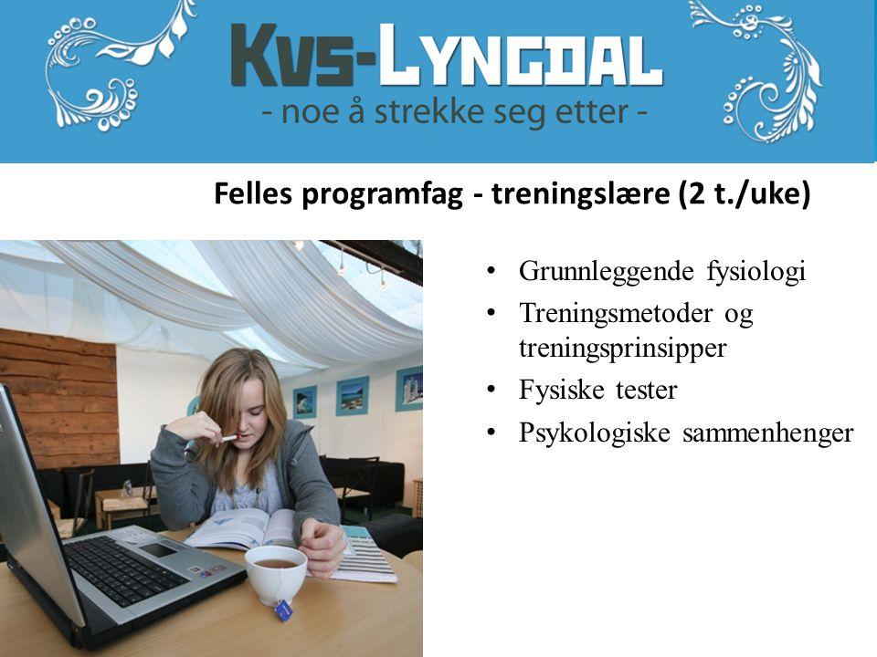 www.kvs-lyngdal.no Felles programfag - treningslære (2 t./uke) • Grunnleggende fysiologi • Treningsmetoder og treningsprinsipper • Fysiske tester • Psykologiske sammenhenger