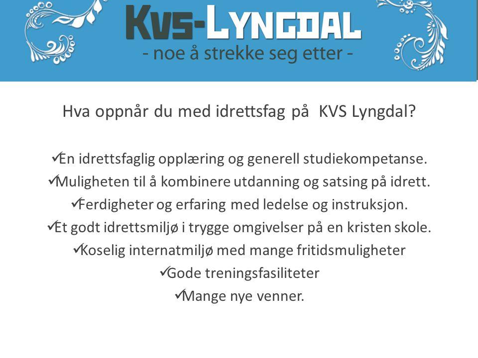 Hva oppnår du med idrettsfag på KVS Lyngdal?  En idrettsfaglig opplæring og generell studiekompetanse.  Muligheten til å kombinere utdanning og sats