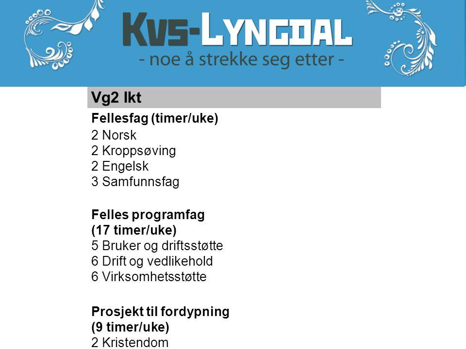 Vg2 Ikt Fellesfag (timer/uke) 2 Norsk 2 Kroppsøving 2 Engelsk 3 Samfunnsfag Felles programfag (17 timer/uke) 5 Bruker og driftsstøtte 6 Drift og vedli