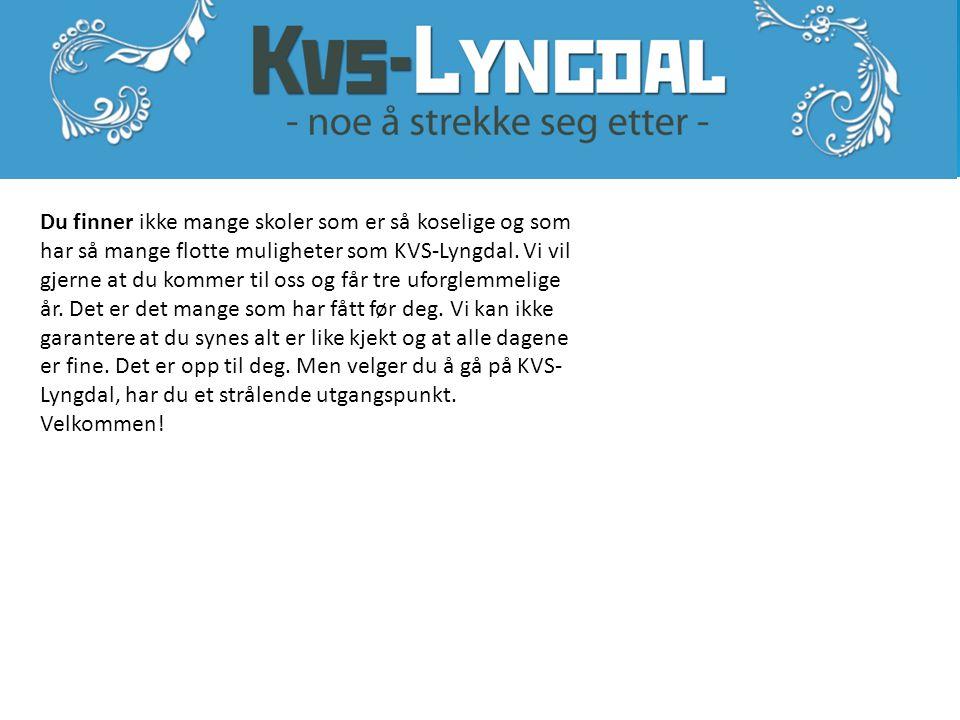 Du finner ikke mange skoler som er så koselige og som har så mange flotte muligheter som KVS-Lyngdal.