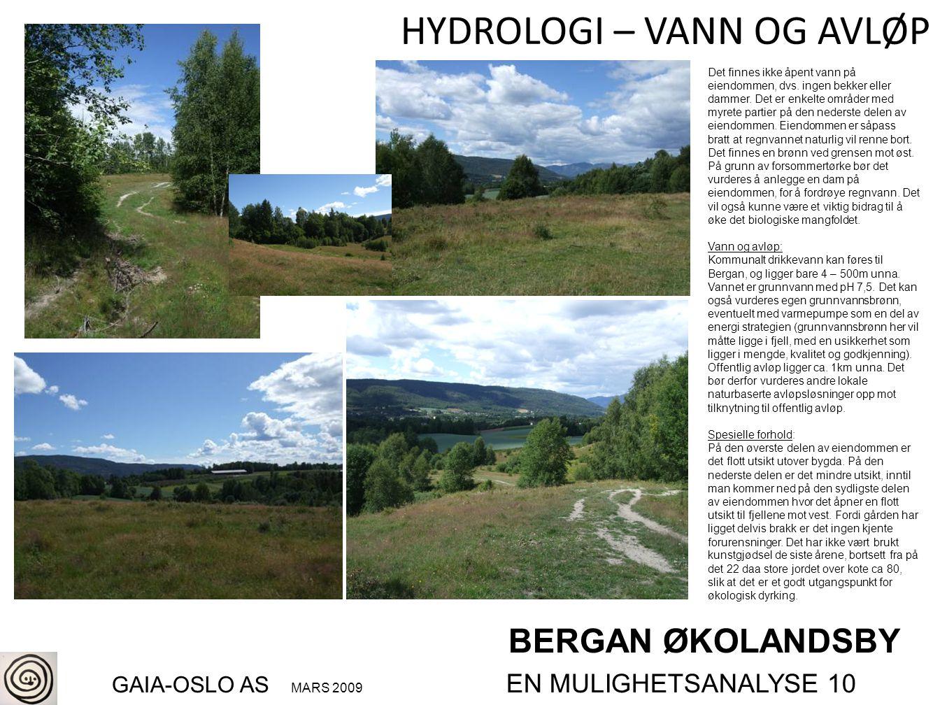 BERGAN ØKOLANDSBY GAIA-OSLO AS MARS 2009 EN MULIGHETSANALYSE 10 HYDROLOGI – VANN OG AVLØP Det finnes ikke åpent vann på eiendommen, dvs. ingen bekker