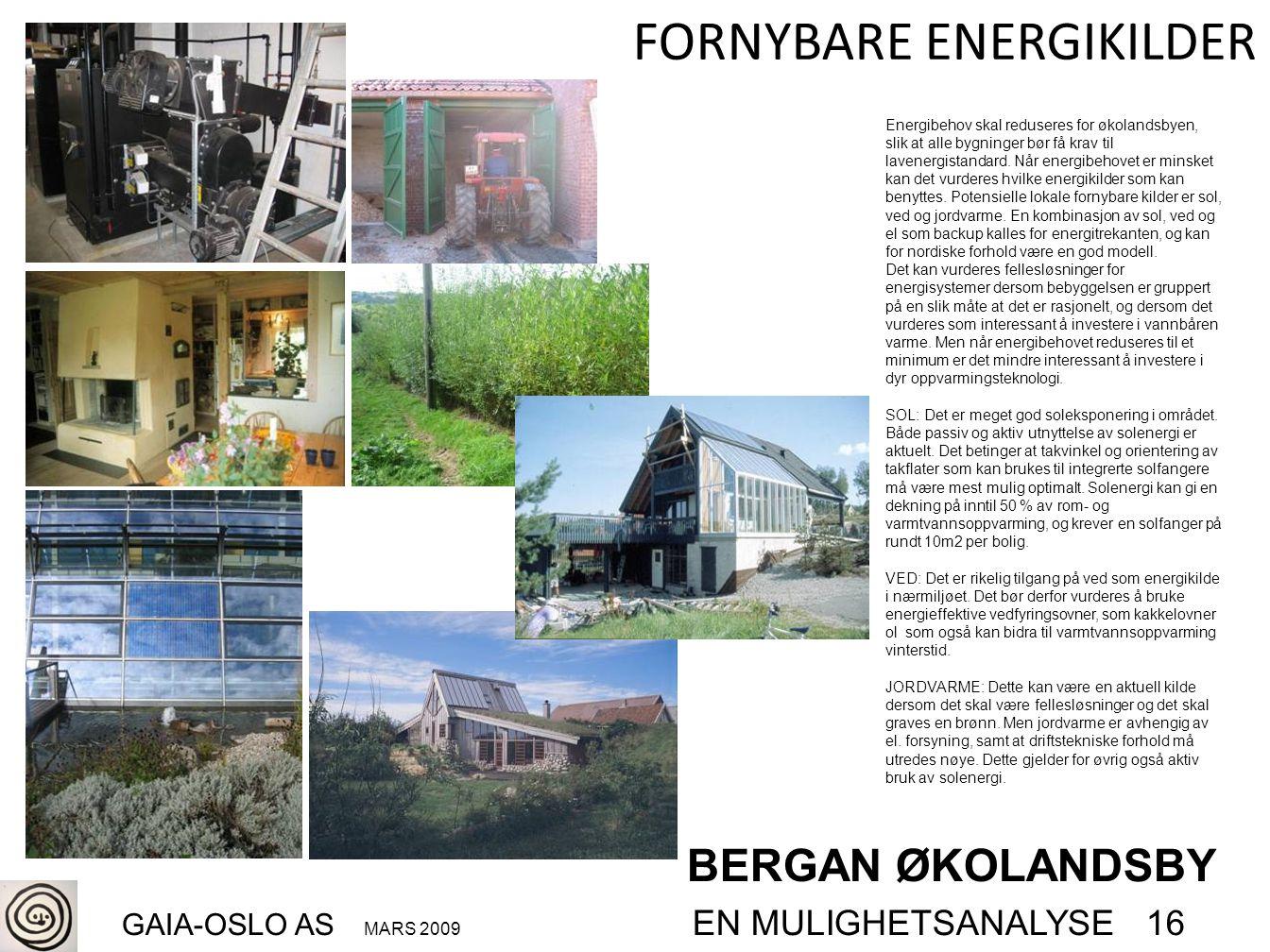 BERGAN ØKOLANDSBY GAIA-OSLO AS MARS 2009 EN MULIGHETSANALYSE 16 FORNYBARE ENERGIKILDER Energibehov skal reduseres for økolandsbyen, slik at alle bygni