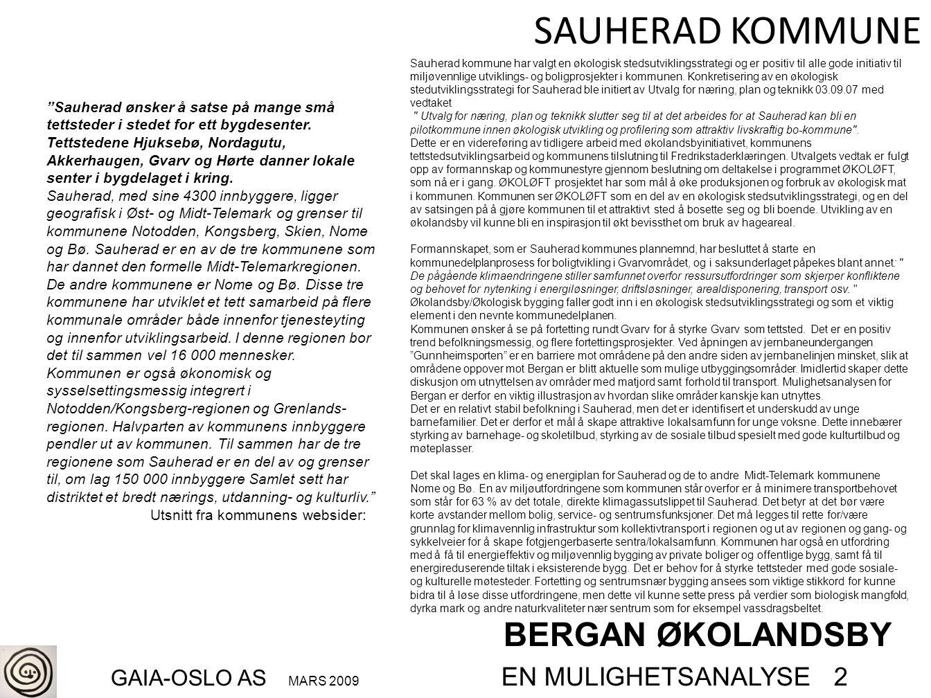 """BERGAN ØKOLANDSBY GAIA-OSLO AS MARS 2009 EN MULIGHETSANALYSE 2 SAUHERAD KOMMUNE """"Sauherad ønsker å satse på mange små tettsteder i stedet for ett bygd"""