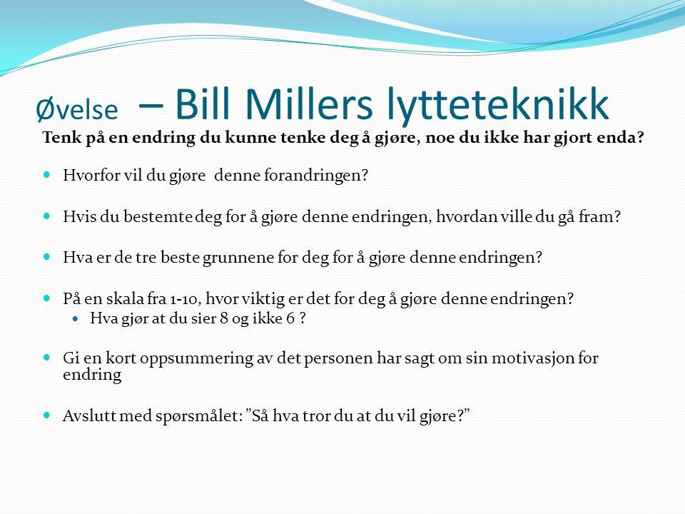 Øvelse – Bill Millers lytteteknikk Tenk på en endring du kunne tenke deg å gjøre, noe du ikke har gjort enda.