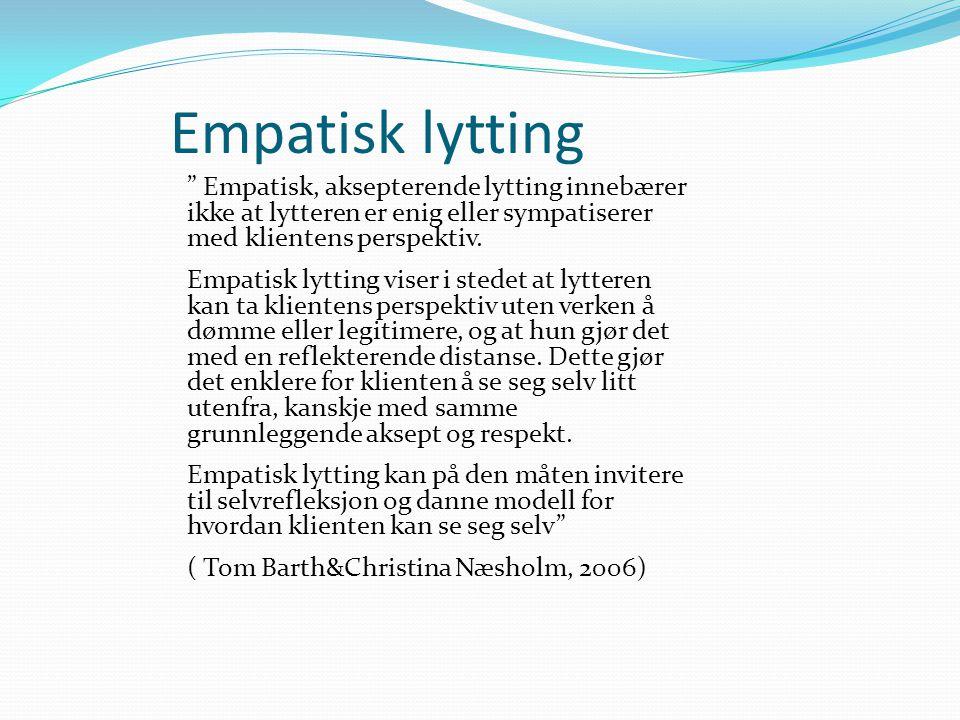 Empatisk, aksepterende lytting innebærer ikke at lytteren er enig eller sympatiserer med klientens perspektiv.