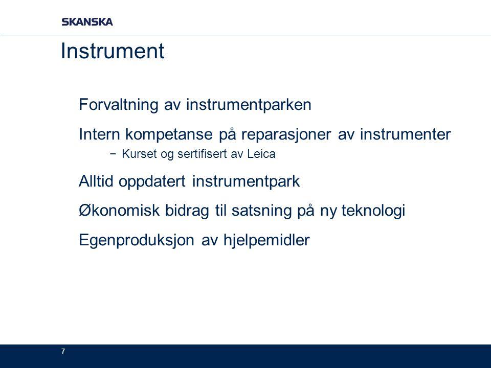 7 Instrument Forvaltning av instrumentparken Intern kompetanse på reparasjoner av instrumenter −Kurset og sertifisert av Leica Alltid oppdatert instru