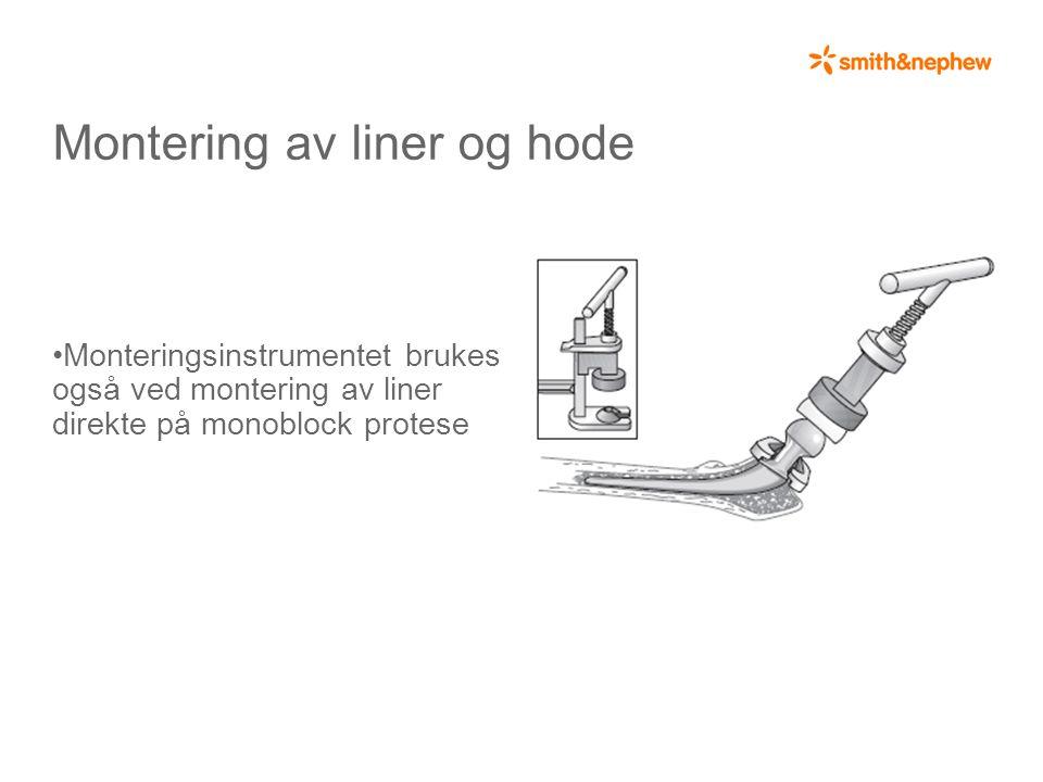 Montering av liner og hode •Monteringsinstrumentet brukes også ved montering av liner direkte på monoblock protese