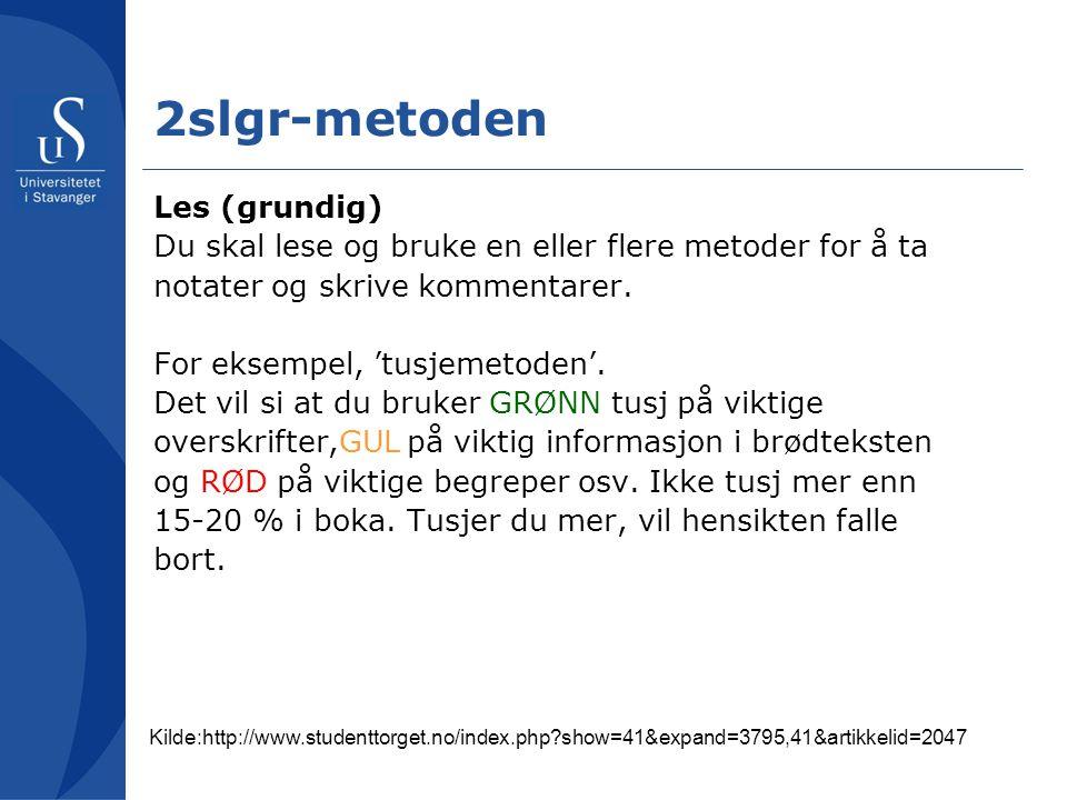 2slgr-metoden Les (grundig) Du skal lese og bruke en eller flere metoder for å ta notater og skrive kommentarer.