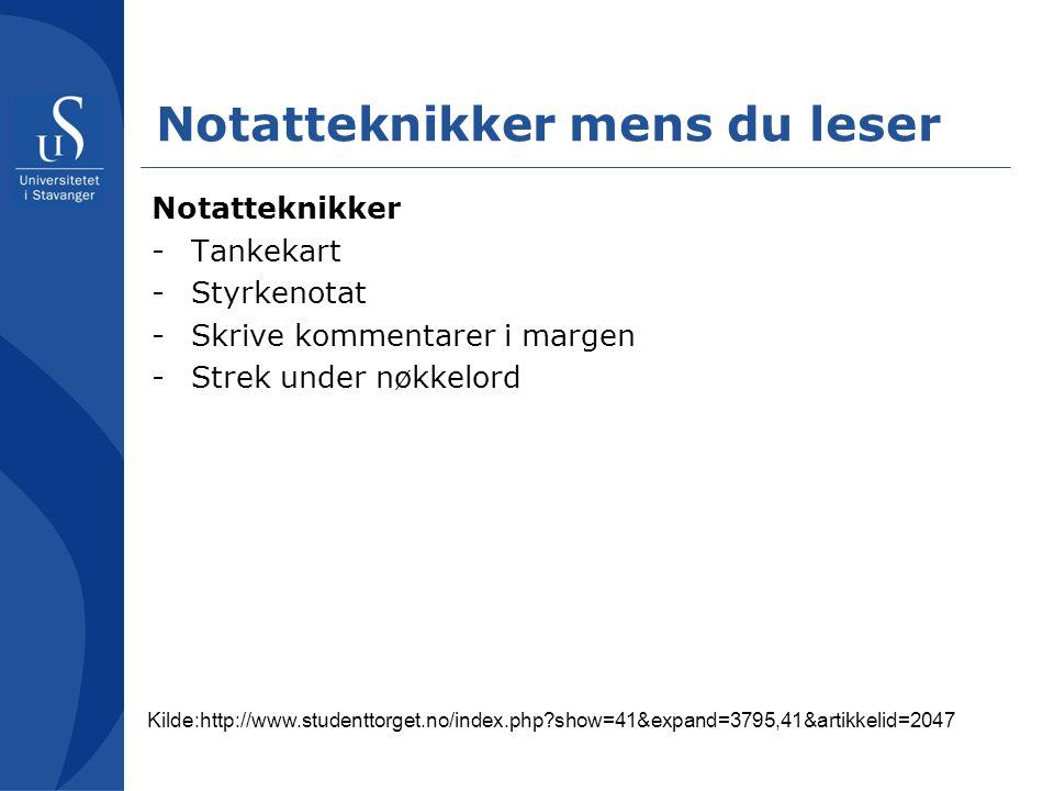 Notatteknikker mens du leser Notatteknikker -Tankekart -Styrkenotat -Skrive kommentarer i margen -Strek under nøkkelord Kilde:http://www.studenttorget.no/index.php?show=41&expand=3795,41&artikkelid=2047