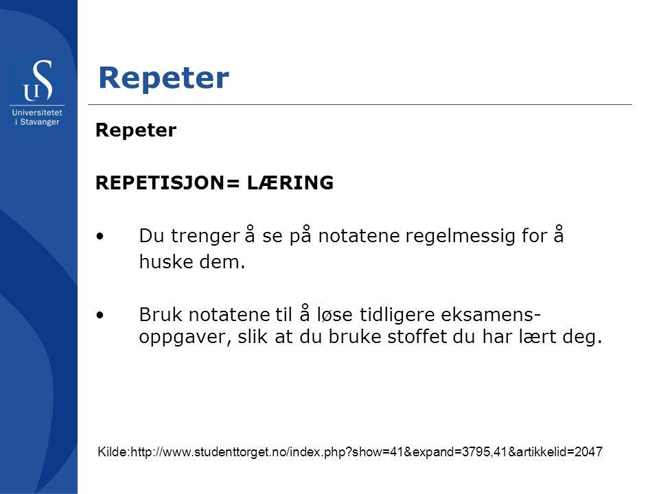 Repeter REPETISJON= LÆRING •Du trenger å se på notatene regelmessig for å huske dem. •Bruk notatene til å løse tidligere eksamens- oppgaver, slik at d