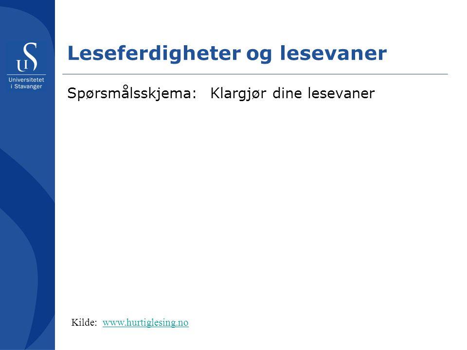 Leseferdigheter og lesevaner Spørsmålsskjema: Klargjør dine lesevaner Kilde: www.hurtiglesing.nowww.hurtiglesing.no