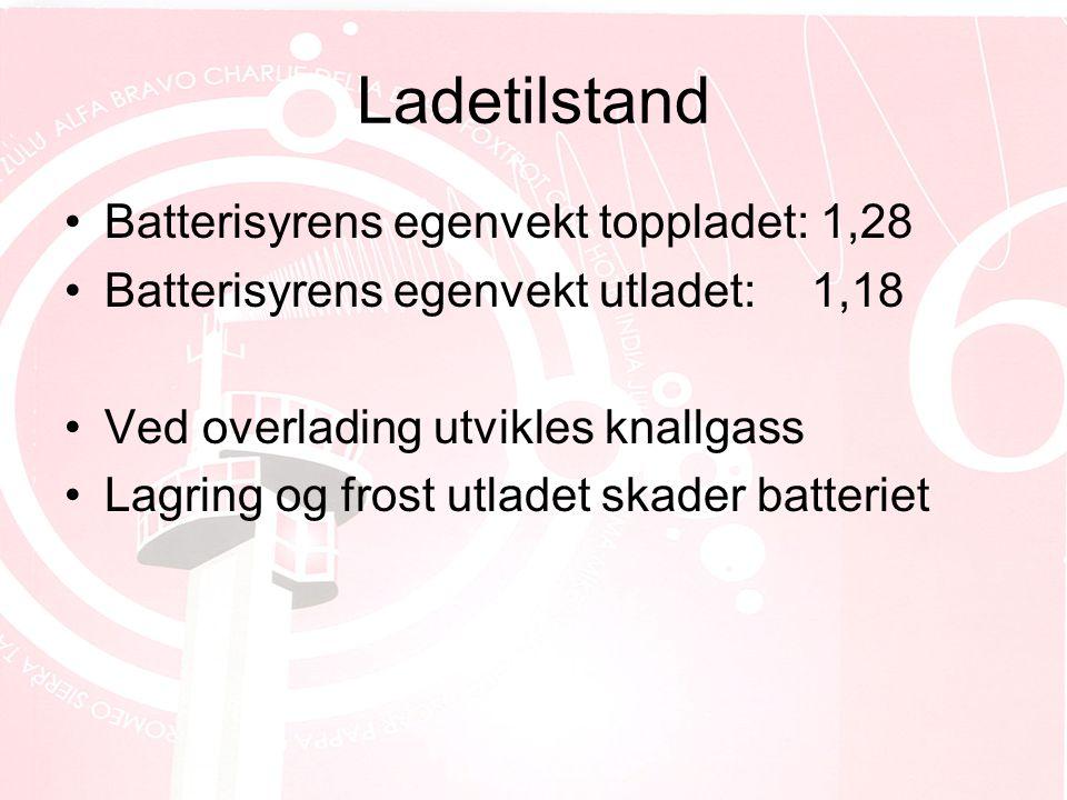 Ladetilstand •Batterisyrens egenvekt toppladet: 1,28 •Batterisyrens egenvekt utladet:1,18 •Ved overlading utvikles knallgass •Lagring og frost utladet