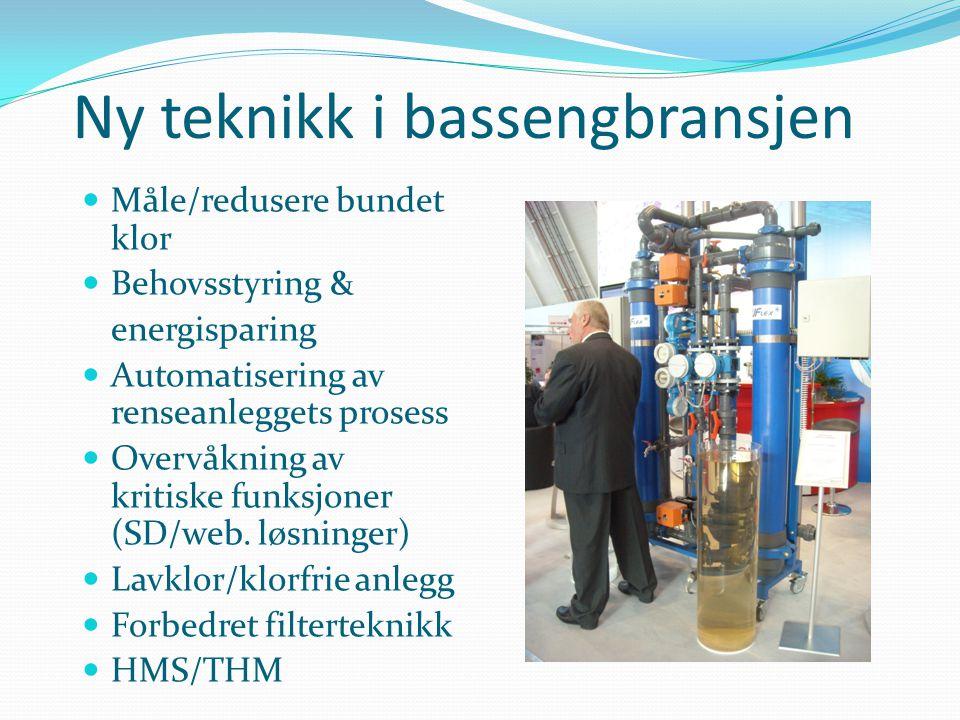 Ny teknikk i bassengbransjen  Måle/redusere bundet klor  Behovsstyring & energisparing  Automatisering av renseanleggets prosess  Overvåkning av k