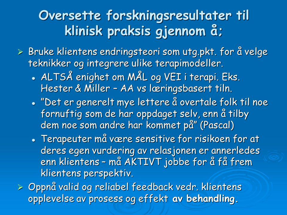 Oversette forskningsresultater til klinisk praksis gjennom å;  Bruke klientens endringsteori som utg.pkt.