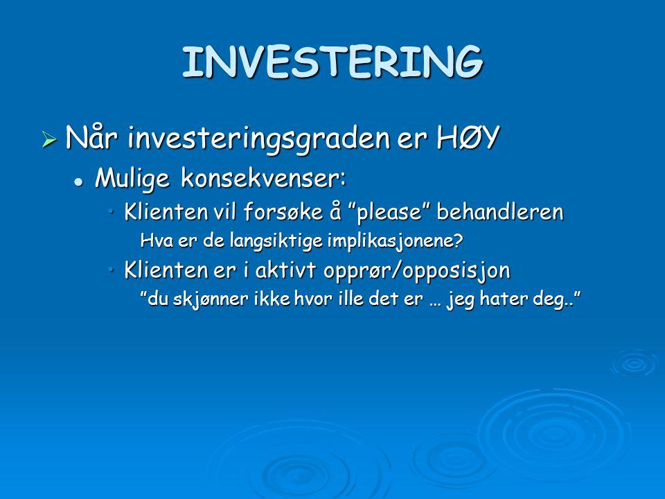 INVESTERING  Når investeringsgraden er HØY  Mulige konsekvenser: •Klienten vil forsøke å please behandleren Hva er de langsiktige implikasjonene.