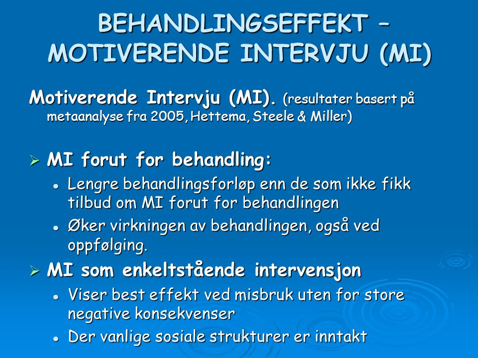 BEHANDLINGSEFFEKT – MOTIVERENDE INTERVJU (MI) BEHANDLINGSEFFEKT – MOTIVERENDE INTERVJU (MI) Motiverende Intervju (MI). (resultater basert på metaanaly