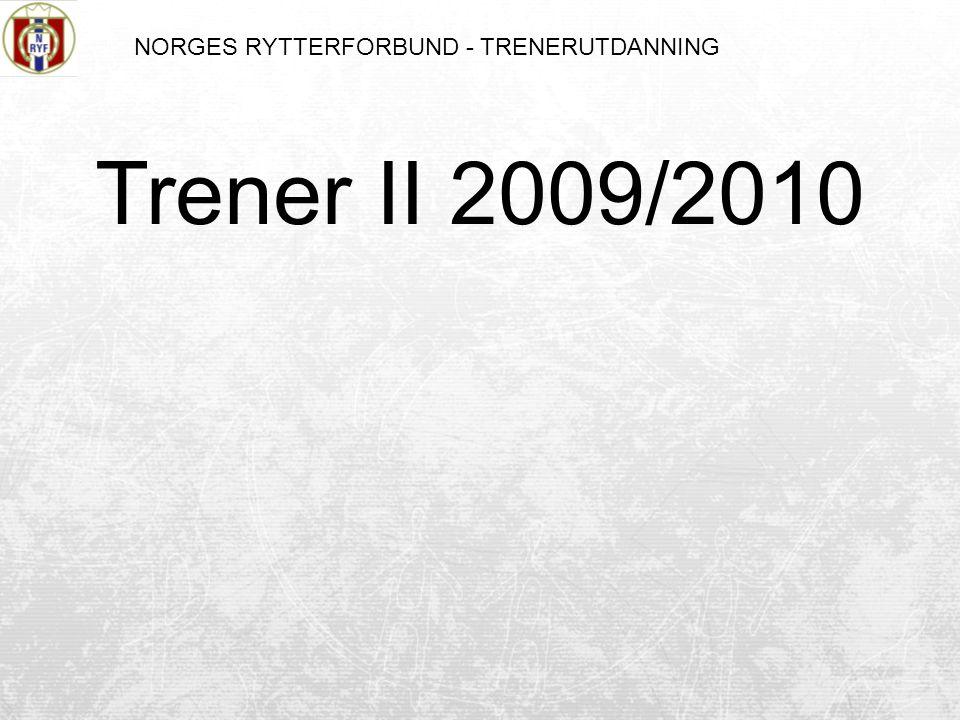 NORGES RYTTERFORBUND - TRENERUTDANNING Trener II 2009/2010