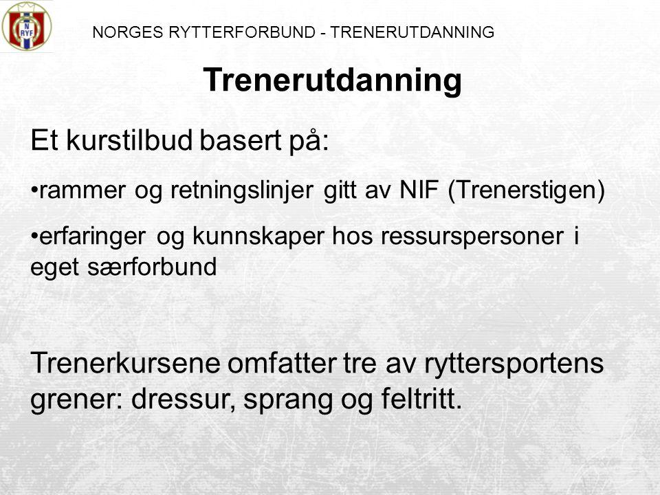 NORGES RYTTERFORBUND - TRENERUTDANNING Med trener menes person som gir opplæring og innføring i idrett samt planlegger og gjennomfører målrettet idrettstrening.