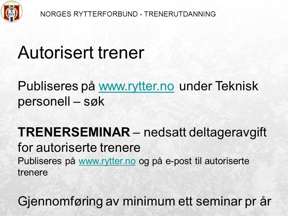 NORGES RYTTERFORBUND - TRENERUTDANNING Autorisert trener Publiseres på www.rytter.no under Teknisk personell – søkwww.rytter.no TRENERSEMINAR – nedsatt deltageravgift for autoriserte trenere Publiseres på www.rytter.no og på e-post til autoriserte trenerewww.rytter.no Gjennomføring av minimum ett seminar pr år