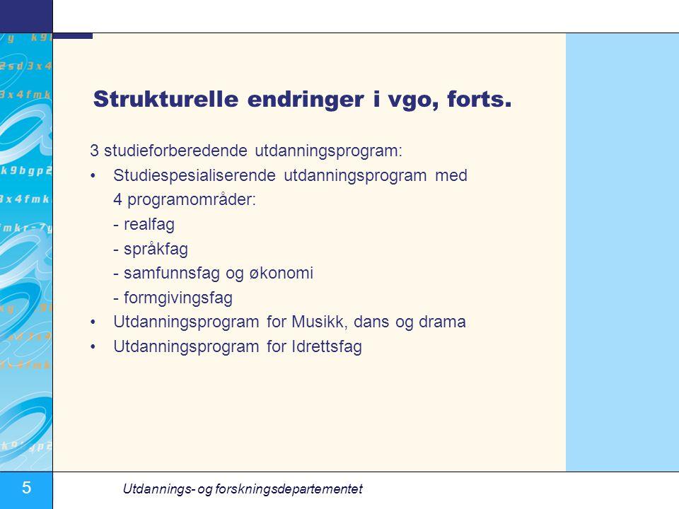 5 Utdannings- og forskningsdepartementet Strukturelle endringer i vgo, forts.
