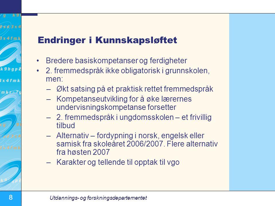 8 Utdannings- og forskningsdepartementet Endringer i Kunnskapsløftet •Bredere basiskompetanser og ferdigheter •2.