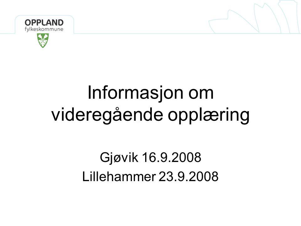Informasjon om videregående opplæring Gjøvik 16.9.2008 Lillehammer 23.9.2008