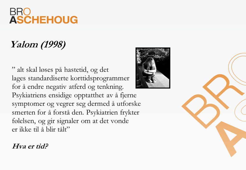 """Yalom (1998) """" alt skal løses på hastetid, og det lages standardiserte korttidsprogrammer for å endre negativ atferd og tenkning. Psykiatriens ensidig"""