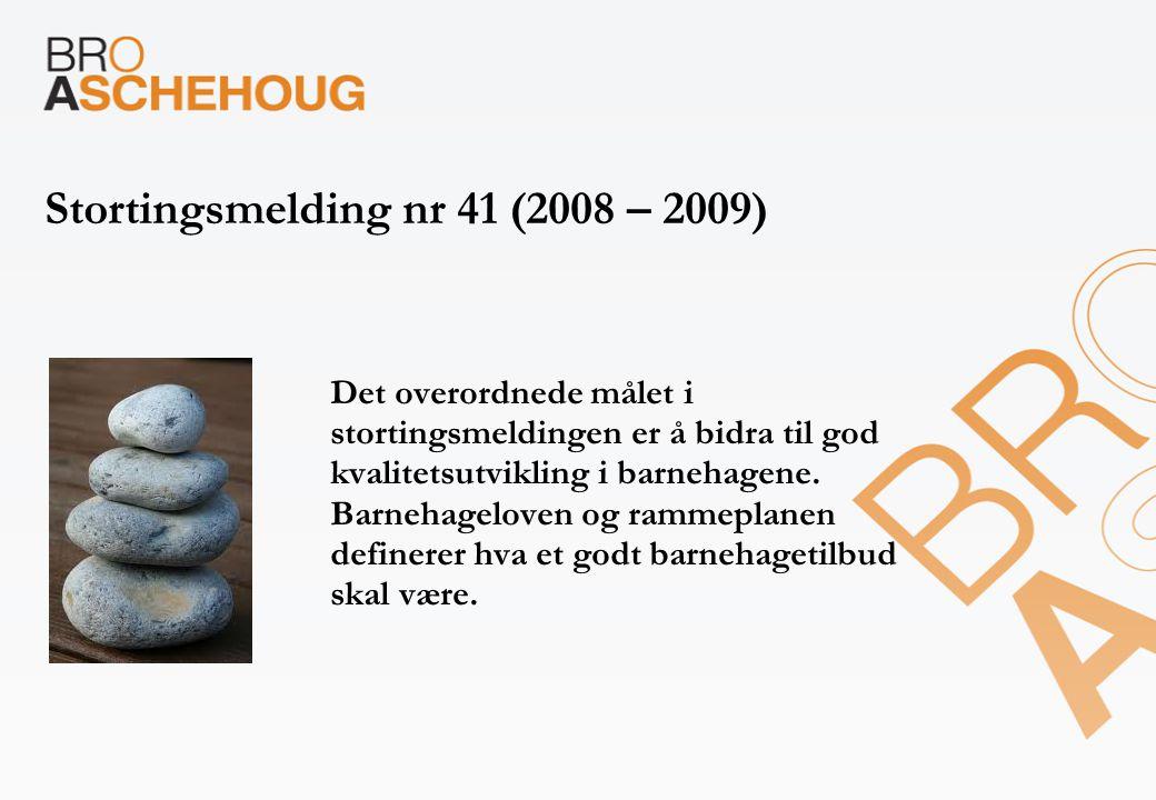 Stortingsmelding nr 41 (2008 – 2009) Det overordnede målet i stortingsmeldingen er å bidra til god kvalitetsutvikling i barnehagene. Barnehageloven og