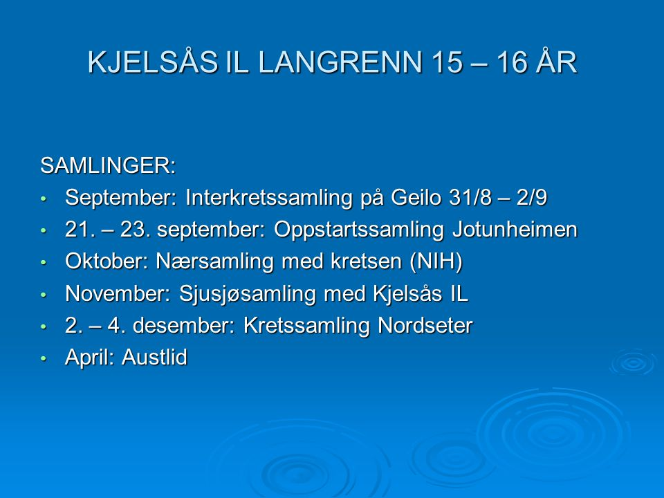 KJELSÅS IL LANGRENN 15 – 16 ÅR SAMLINGER: • September: Interkretssamling på Geilo 31/8 – 2/9 • 21. – 23. september: Oppstartssamling Jotunheimen • Okt