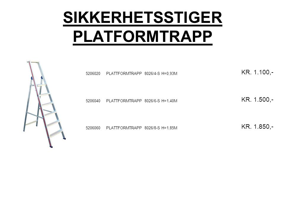 SIKKERHETSSTIGER ARBEIDSBUKK 5207020PLATTFORMTRAPP 8024/2x2-S H=0,47 B=0,62 KR.675 5207040PLATTFORMTRAPP 8024/2x3-S H=0,70 B=0,62 KR.840