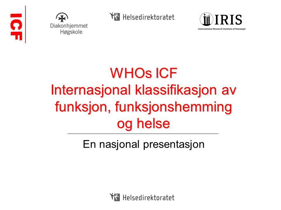 ICF ICF WHOs ICF Internasjonal klassifikasjon av funksjon, funksjonshemming og helse En nasjonal presentasjon
