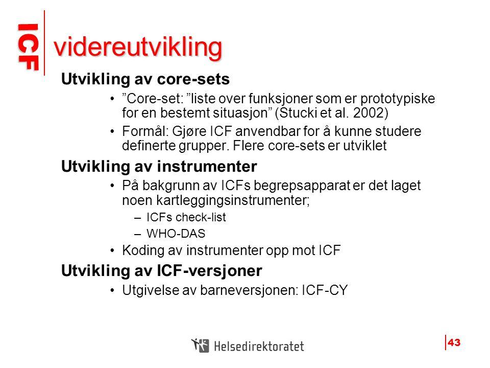 """ICF ICF 43 videreutvikling Utvikling av core-sets •""""Core-set: """"liste over funksjoner som er prototypiske for en bestemt situasjon"""" (Stucki et al. 2002"""