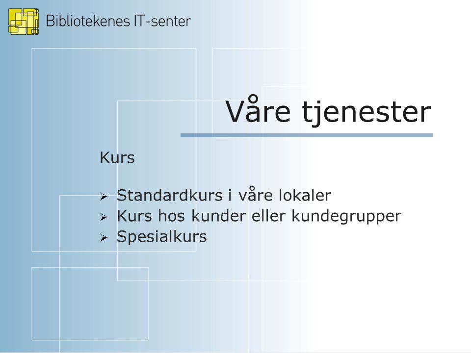 Våre tjenester Kurs  Standardkurs i våre lokaler  Kurs hos kunder eller kundegrupper  Spesialkurs