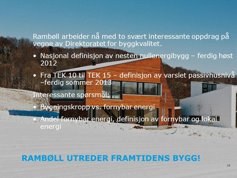 RAMBØLL UTREDER FRAMTIDENS BYGG! 16 Rambøll arbeider nå med to svært interessante oppdrag på vegne av Direktoratet for byggkvalitet. •Nasjonal definis